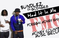 Foreign Money Gang – Bundlez Ft. GODAGR8: Had it in Me [User Submitted]