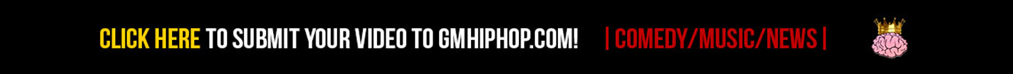 Click here tot submit your video to GMhiphop.com !