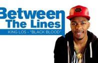 """Between The Lines: King Los Breaks Down """"Black Blood"""" Lyrics"""