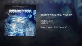 Soufside Slim Ft. Nephew – Blurred Views